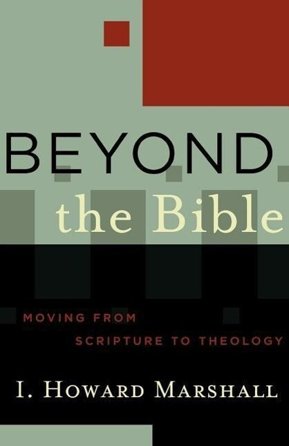 Beyond the Bible: Moving from Scripture to Theology als Taschenbuch