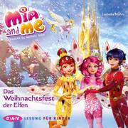 [Isabella Mohn: Mia and me - Das Weihnachtsfest der Elfen]