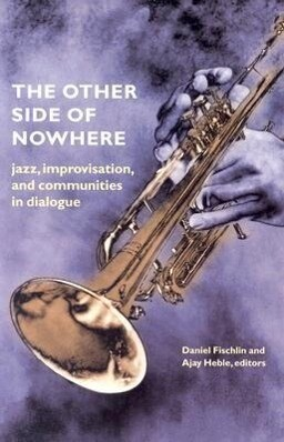 The Other Side of Nowhere: Jazz, Improvisation, and Communities in Dialogue als Taschenbuch