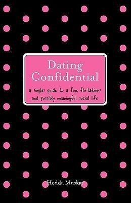 Dating Confidential: A Singles Guide to a Fun, Flirtatious and Possibly Meaningful Social Life als Taschenbuch
