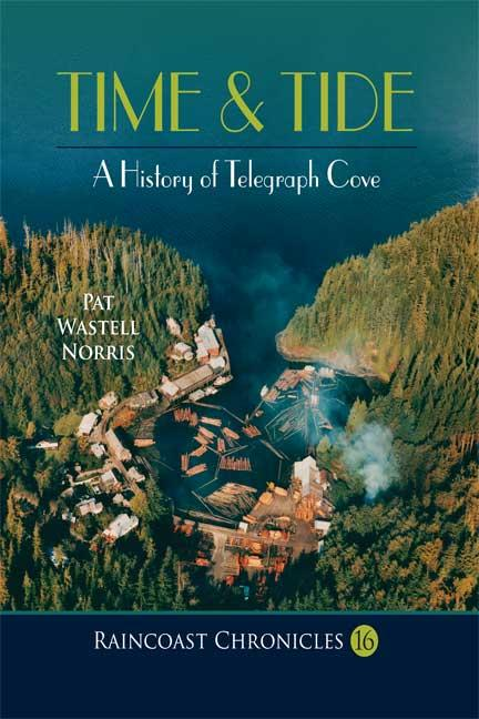 Raincoast Chronicles 16: Time & Tide: A History of Telegraph Cove als Taschenbuch