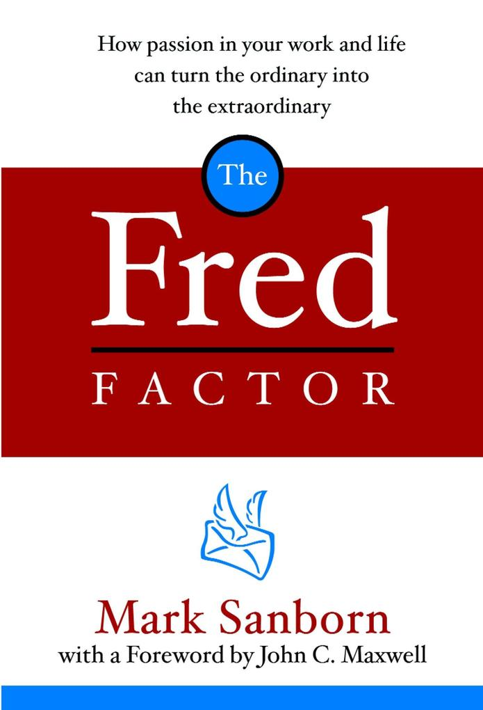 The Fred Factor: How Passion in Your Work and Life Can Turn the Ordinary Into the Extraordinary als Buch