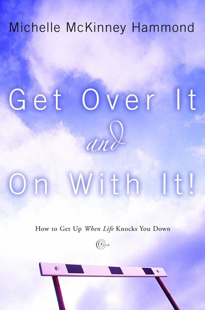 Get Over It and on with It: How to Get Up When Life Knocks You Down als Taschenbuch