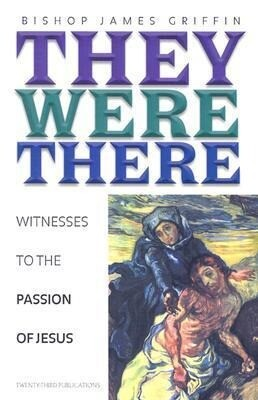 They Were There: Witnesses to the Passion of Jesus als Taschenbuch