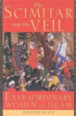 The Scimitar and the Veil: Extraordinary Women of Islam als Buch