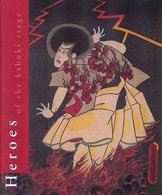 Heroes of the Kabuki Stage: An Introduction to Kabuki with Retellings of Famous Plays, Illustrated by Woodblock Prints als Buch