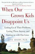 When Our Grown Kids Disappoint Us: Letting Go of Their Problems, Loving Them Anyway, and Getting on with Our Lives als Taschenbuch