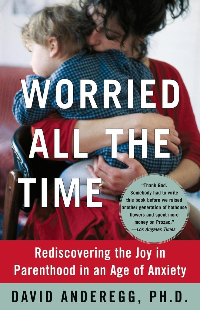 Worried All the Time: Rediscovering the Joy in Parenthood in an Age of Anxiety als Taschenbuch