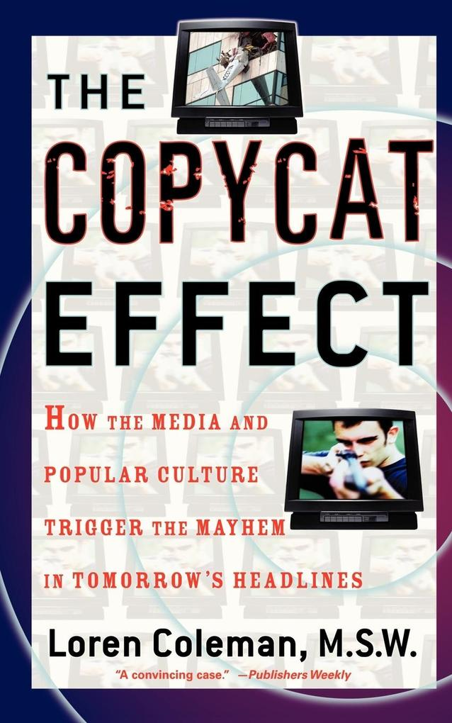 The Copycat Effect: How the Media and Popular Culture Trigger the Mayhem in Tomorrow's Headlines als Taschenbuch