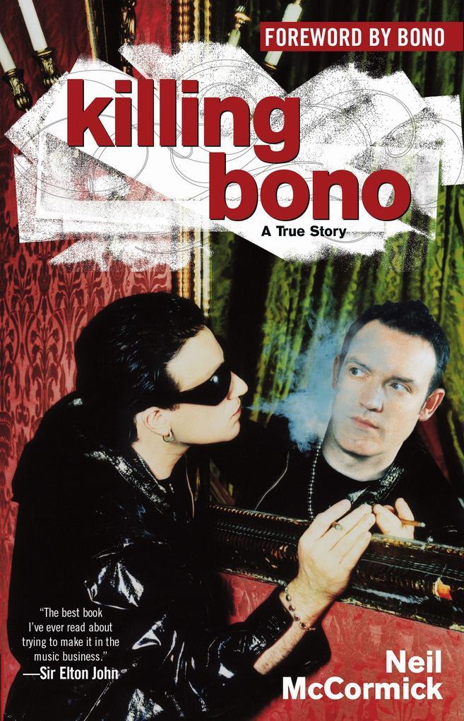 Killing Bono: I Was Bono's Doppelganger als Taschenbuch