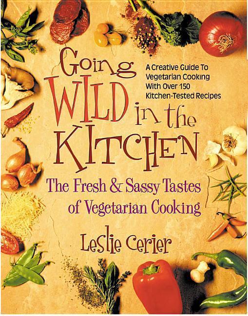 Going Wild in the Kitchen: The Fresh & Sassy Tastes of Vegetarian Cooking als Taschenbuch