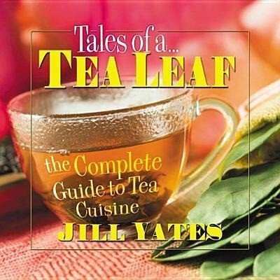 Tales of a Tea Leaf: The Complete Guide to Tea Cuisine als Taschenbuch