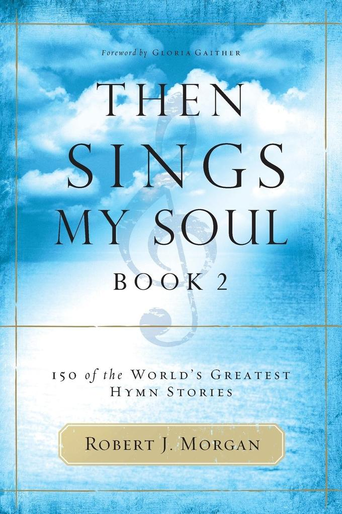 Then Sings My Soul: 150 of the World's Greatest Hymn Stories als Taschenbuch