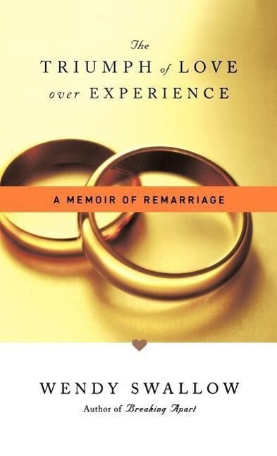 The Triumph of Love Over Experience: A Memoir of Remarriage als Buch