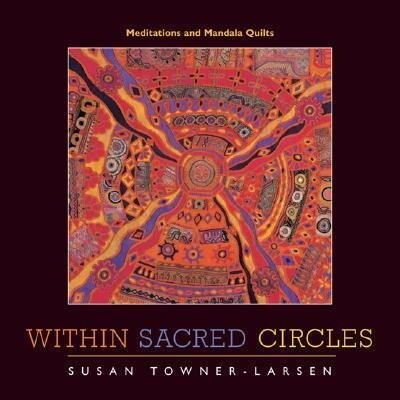 Within Sacred Circles: Meditations and Mandala Quilts als Taschenbuch