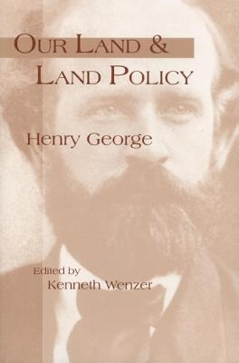 Our Land & Land Policy: Speeches Lectures, and Miscellaneous Writings als Buch