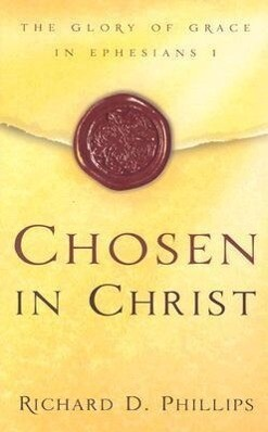 Chosen in Christ: The Glory of Grace in Ephesians 1 als Taschenbuch