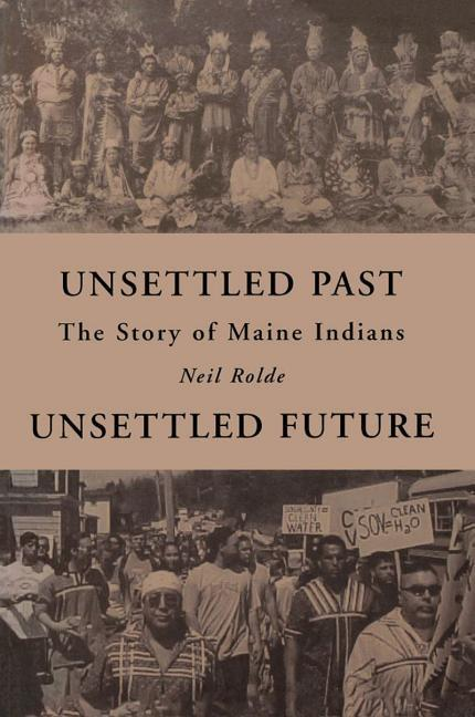 Unsettled Past, Unsettled Future: The Story of Maine Indians als Taschenbuch