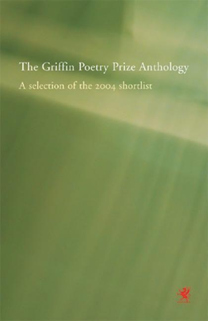 The Griffin Poetry Prize Anthology: A Selection of the 2004 Shortlist als Taschenbuch
