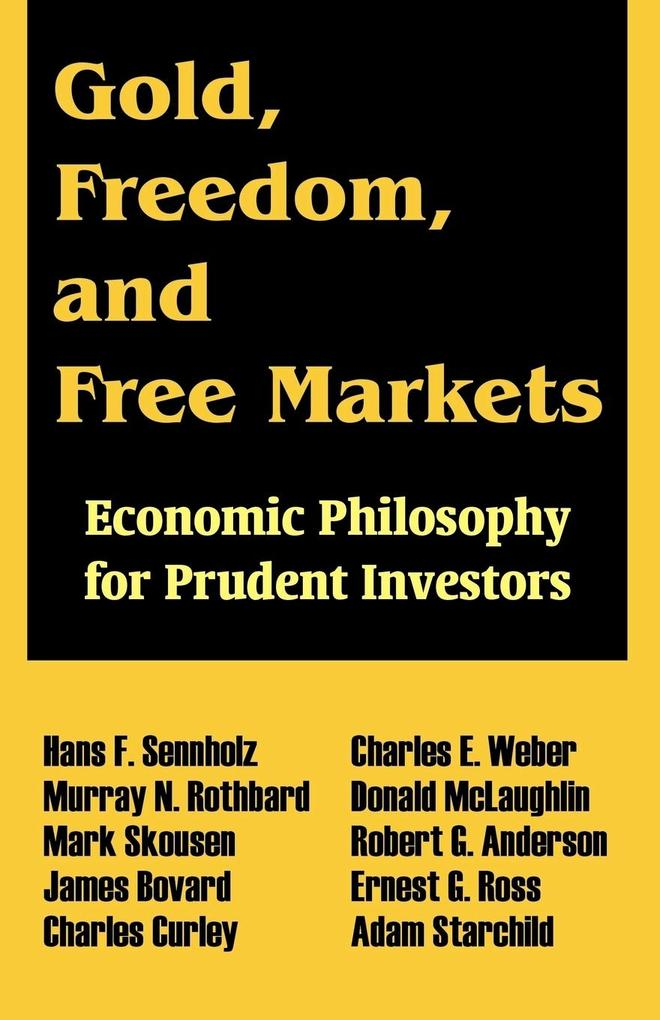 Gold, Freedom, and Free Markets: Economic Philosophy for Prudent Investors als Taschenbuch
