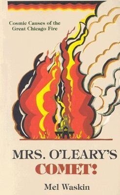 Mrs. O'Leary's Comet: Cosmic Causes of the Great Chicago Fire als Taschenbuch