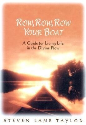 Row, Row, Row Your Boat: A Guide for Living Life in the Divine Flow als Buch