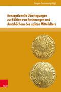 Konzeptionelle Überlegungen zur Edition von Rechnungen und Amtsbüchern des späten Mittelalters