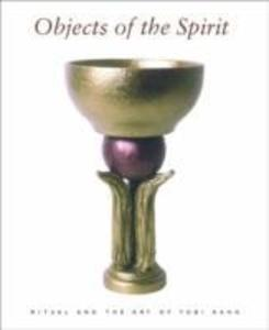Objects of the Spirit: Ritual and the Art of Tobi Kahn als Buch