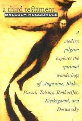 A Third Testament: A Modern Pilgrim Explores the Spiritual Wanderings of Augustine, Blake, Pascal, Tolstoy, Bonhoeffer, Kierkegaard, and als Taschenbuch