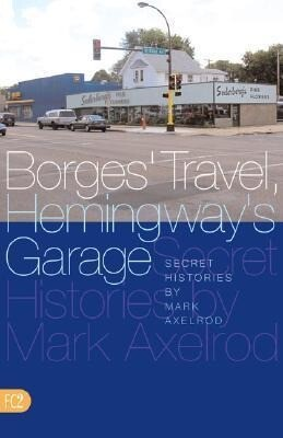 Borges' Travel, Hemingway's Garage: Secret Histories als Taschenbuch