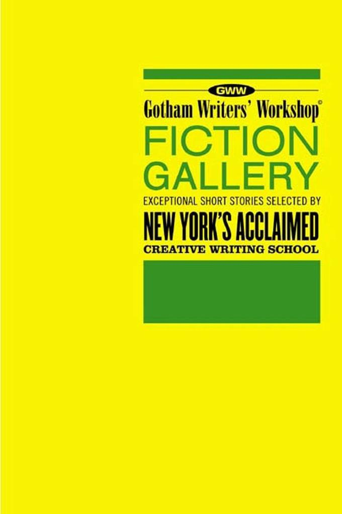 Gotham Writers' Workshop Fiction Gallery: Exceptional Short Stories Selected by New York's Acclaimed Creative Writing School als Taschenbuch