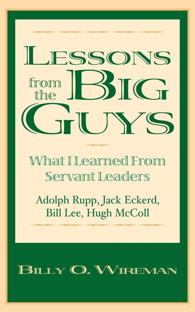 Lessons from the Big Guys: What I Learned from Servant Leaders -- Hugh McColl, Bill Lee, Jack Eckerd, and Adolph Rupp als Buch
