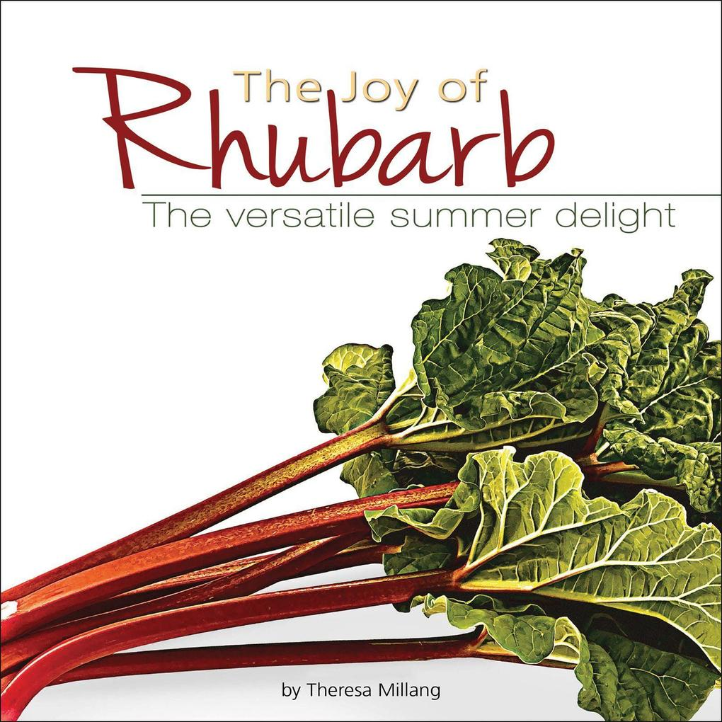 The Joy of Rhubarb Cookbook: The Versatile Summer Delight als Taschenbuch