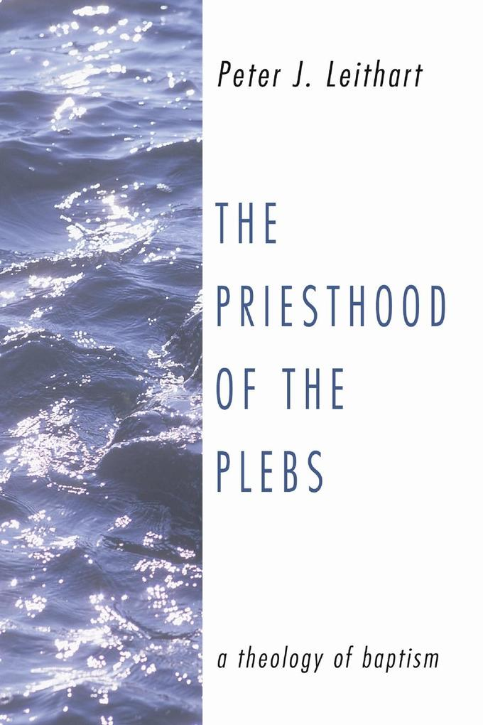 The Priesthood of the Plebs: A Theology of Baptism als Taschenbuch