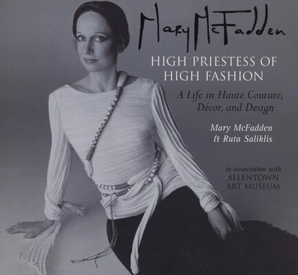 Mary McFadden High Priestess of High Fashion: A Life in Haute Couture, Decor, and Design als Buch