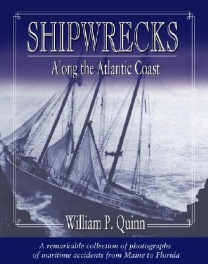 Shipwrecks Along the Atlantic Coast: A Remarkable Collection of Photographs of Maritime Accidents from Maine to Florida als Buch