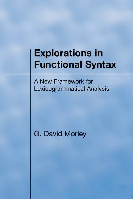 Explorations in Functional Syntax: A New Framework for Lexicogrammatical Analysis als Buch