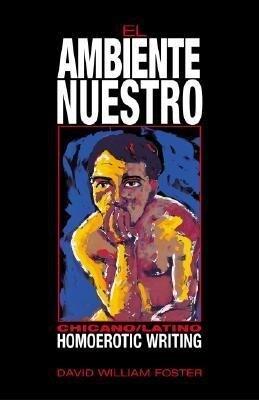 El Ambiente Nuestro: Chicano/Latino Homoerotic Writing als Taschenbuch