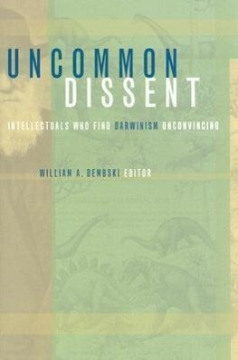 Uncommon Dissent: Intellectuals Who Find Darwinism Unconvincing als Buch