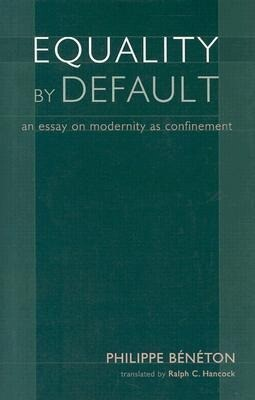 Equality by Default: An Essay on Modernity as Confinement als Buch