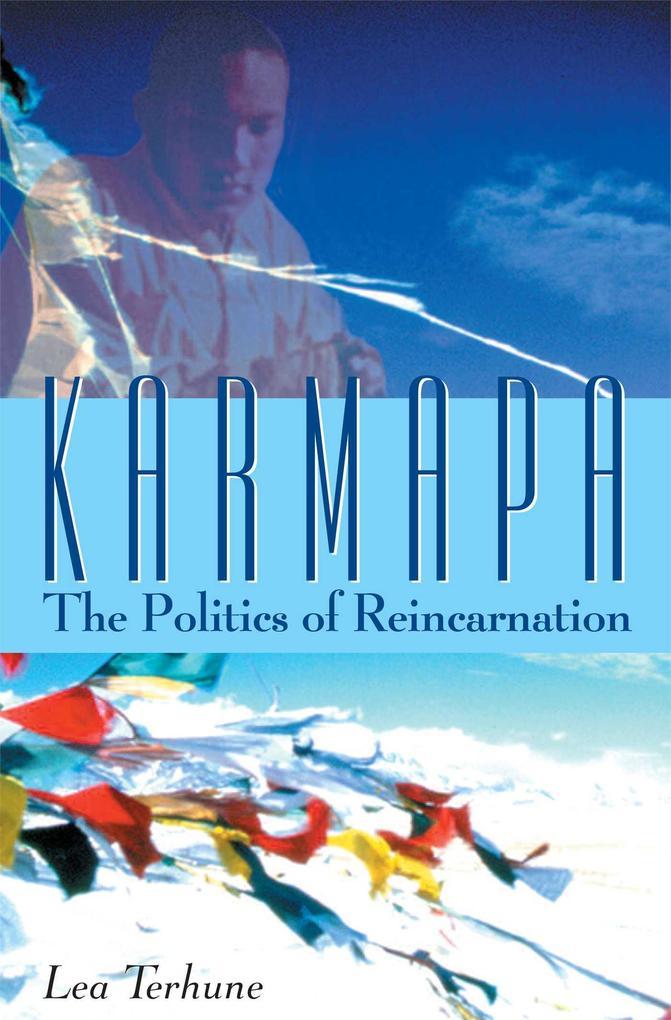 Karmapa: The Politics of Reincarnation als Taschenbuch