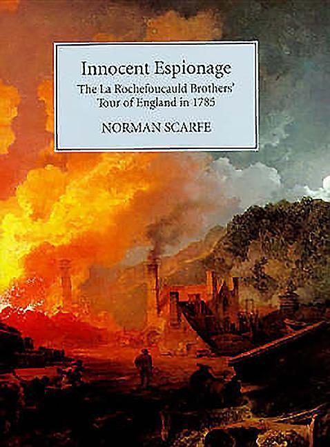 Innocent Espionage: The La Rochefoucauld Brothers' Tour of England in 1785 als Buch