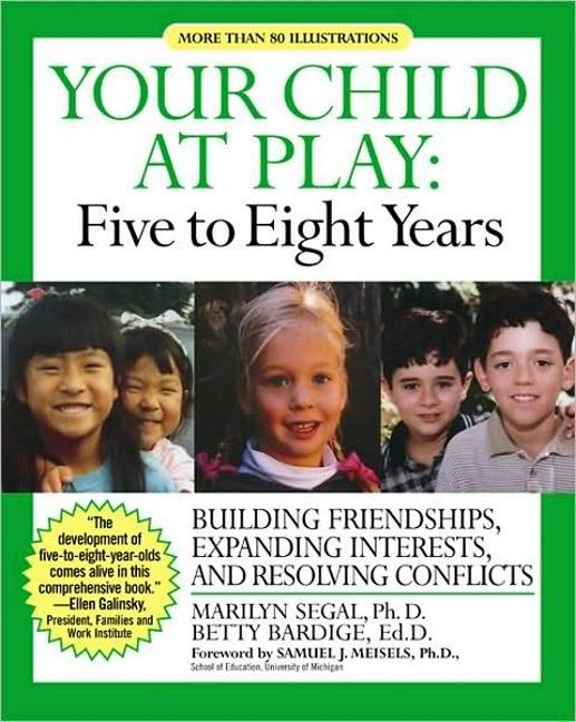 Your Child at Play: Five to Eight Years: Building Friendships, Expanding Interests, and Resolving Conflicts als Taschenbuch