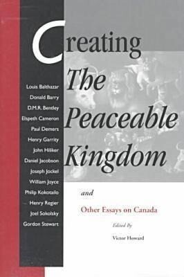 Creating the Peaceable Kingdom: And Other Essays on Canada als Taschenbuch