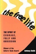 The Free Life: The Spirit of Courage, Folly, and Obsession