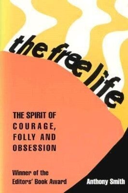 The Free Life: The Spirit of Courage, Folly, and Obsession als Buch