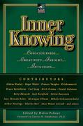 Inner Knowing: Consciousness, Creativity, Insight, Intuitions