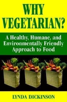 Why Vegetarian? a Healthy, Humane, and Environmentally Friendly Approach to Food als Taschenbuch