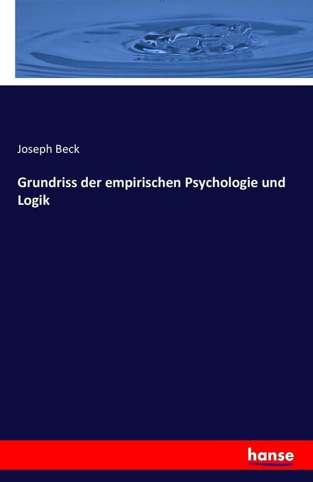Grundriss der empirischen Psychologie und Logik...