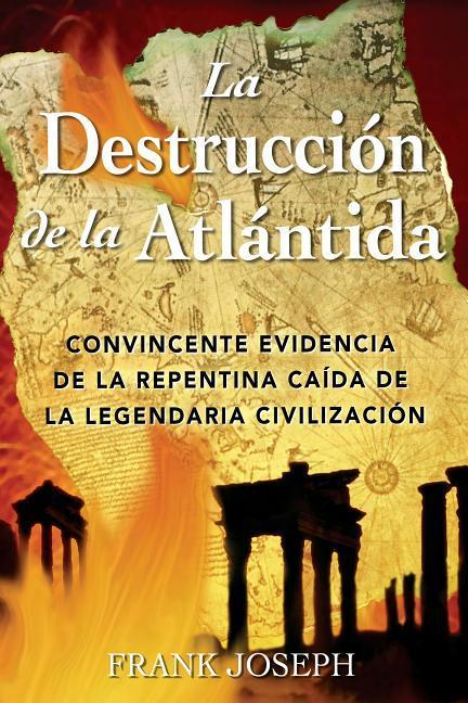 La Destrucción de la Atlántida: Convincente Evidencia de la Repentina Caída de la Legendaria Civilización = The Destruction of Atlantis als Taschenbuch
